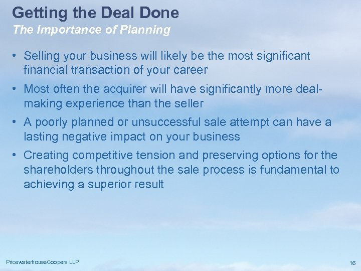 Getting the Deal Done The Importance of Planning • Selling your business will likely