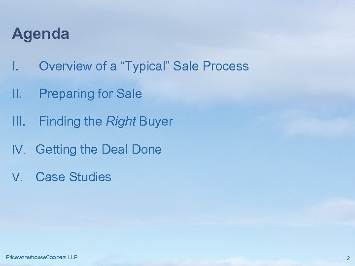 """Agenda I. Overview of a """"Typical"""" Sale Process II. Preparing for Sale III. Finding"""