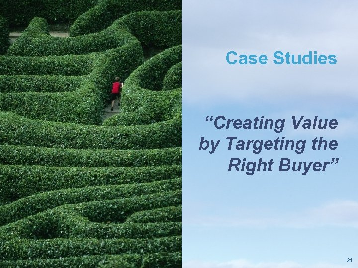 """Case Studies """"Creating Value by Targeting the Right Buyer"""" Pricewaterhouse. Coopers LLP 21"""