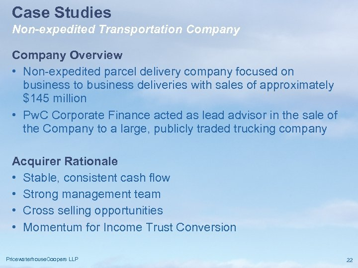 Case Studies Non-expedited Transportation Company Overview • Non-expedited parcel delivery company focused on business