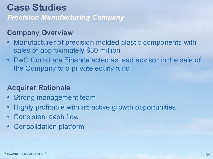 Case Studies Precision Manufacturing Company Overview • Manufacturer of precision molded plastic components with