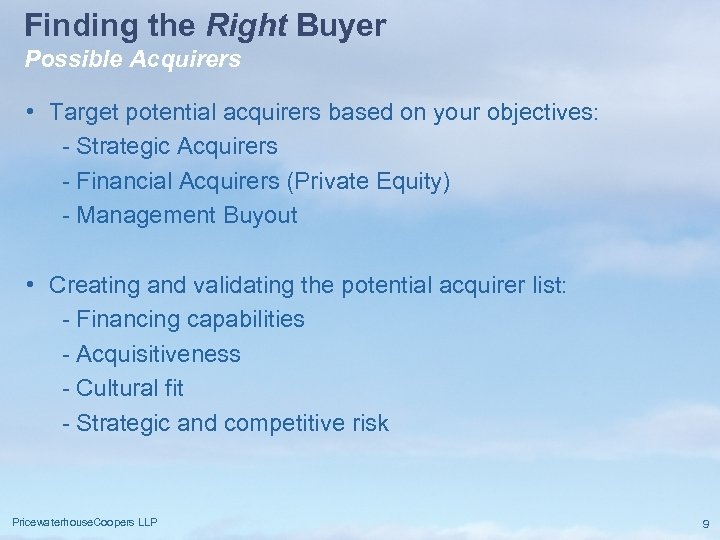 Finding the Right Buyer Possible Acquirers • Target potential acquirers based on your objectives: