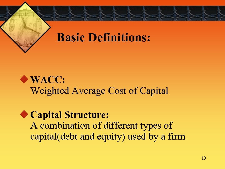 Basic Definitions: u WACC: Weighted Average Cost of Capital u Capital Structure: A combination