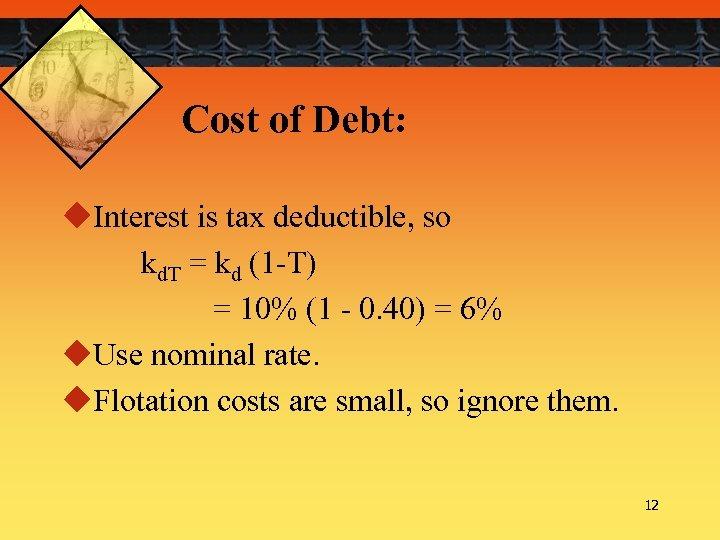 Cost of Debt: u. Interest is tax deductible, so kd. T = kd (1