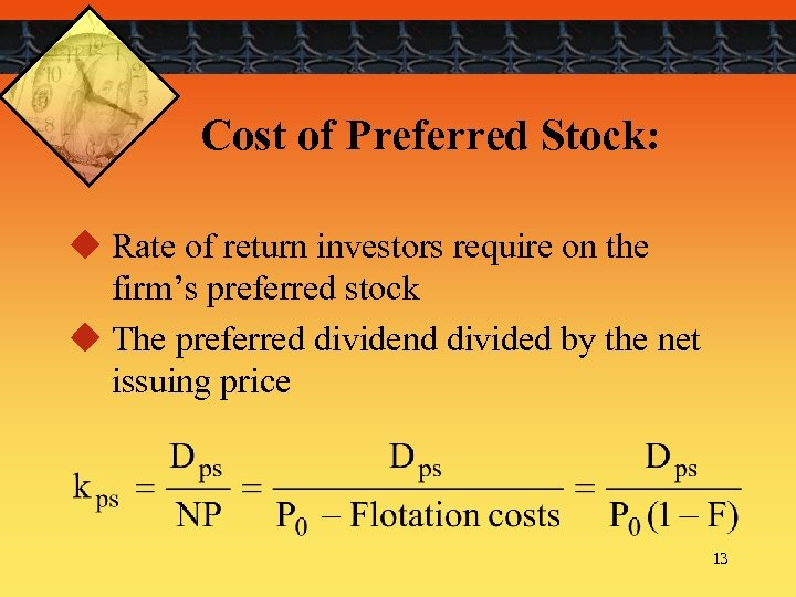 Cost of Preferred Stock: u Rate of return investors require on the firm's preferred