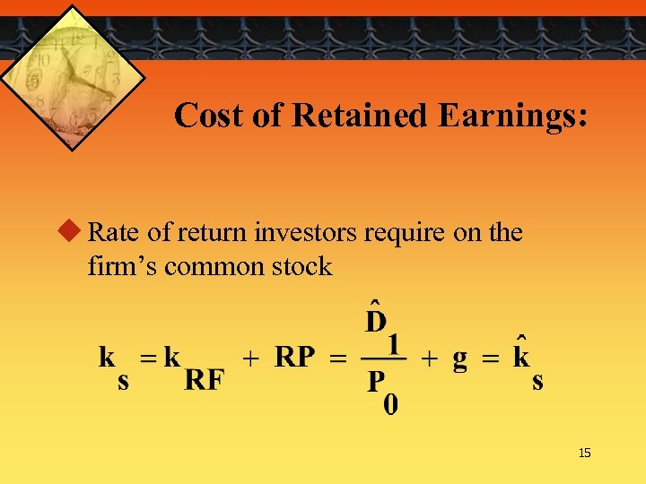 Cost of Retained Earnings: u Rate of return investors require on the firm's common