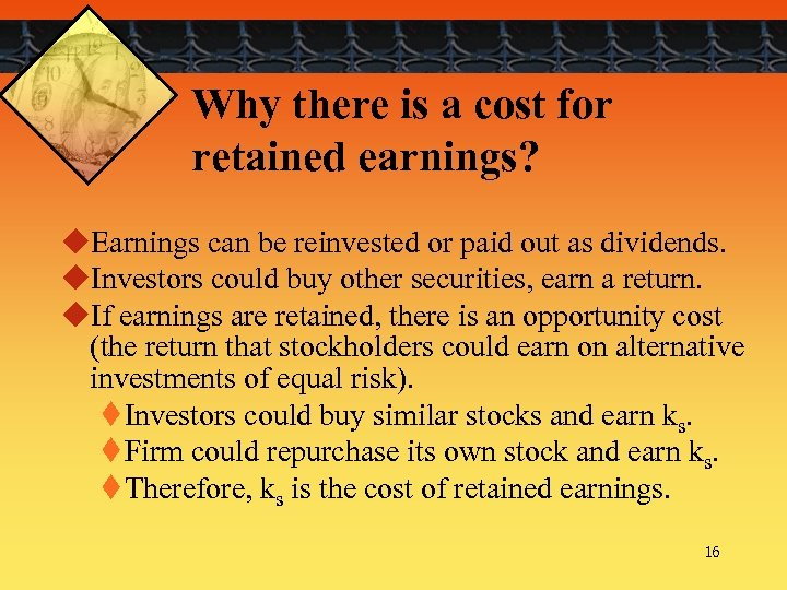 Why there is a cost for retained earnings? u. Earnings can be reinvested or