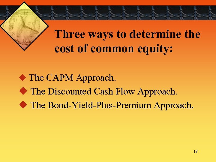 Three ways to determine the cost of common equity: u The CAPM Approach. u