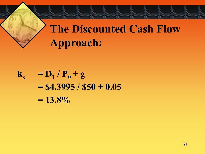 The Discounted Cash Flow Approach: ks = D 1 / P 0 + g