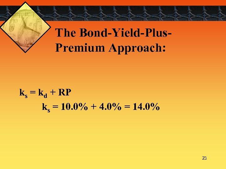 The Bond-Yield-Plus. Premium Approach: ks = kd + RP ks = 10. 0% +