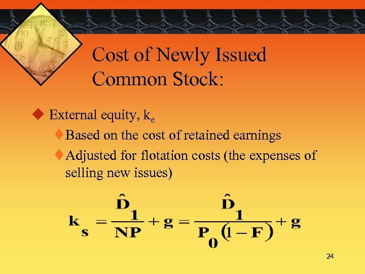 Cost of Newly Issued Common Stock: u External equity, ke t Based on the