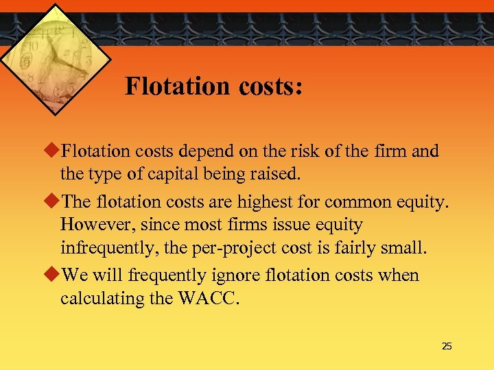 Flotation costs: u. Flotation costs depend on the risk of the firm and the