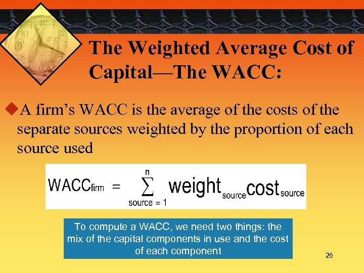 The Weighted Average Cost of Capital—The WACC: u. A firm's WACC is the average