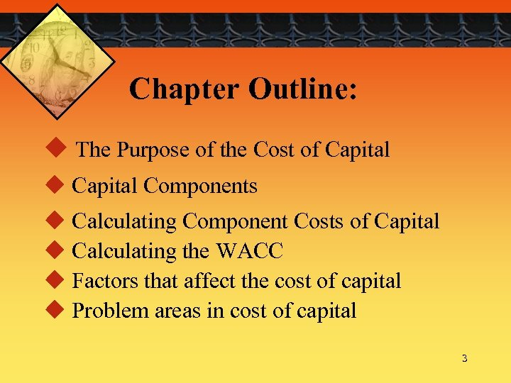 Chapter Outline: u The Purpose of the Cost of Capital u Capital Components u