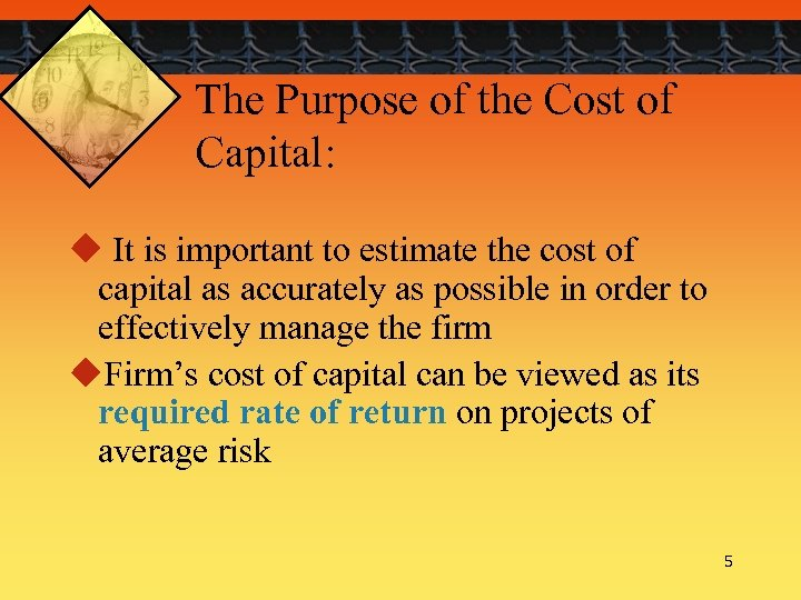 The Purpose of the Cost of Capital: u It is important to estimate the