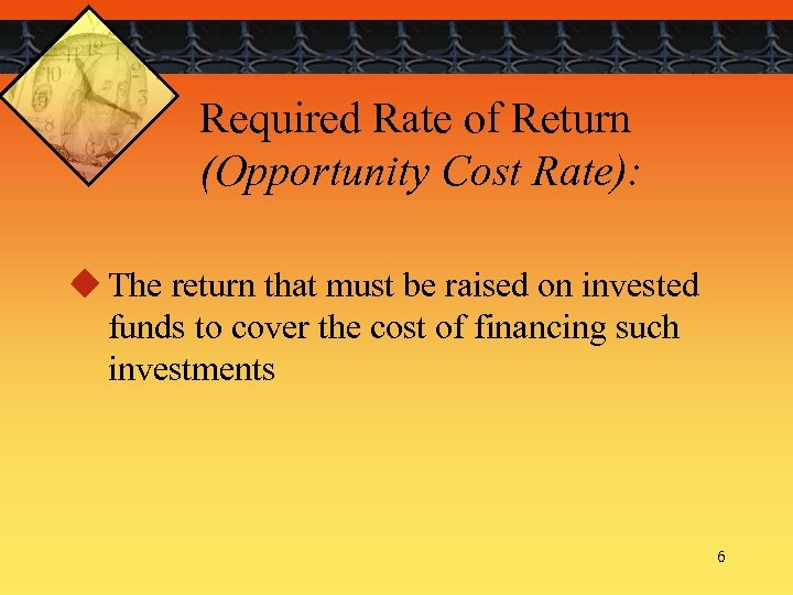 Required Rate of Return (Opportunity Cost Rate): u The return that must be raised