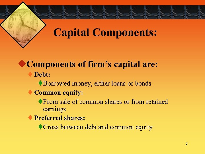 Capital Components: u. Components of firm's capital are: t Debt: t. Borrowed money, either