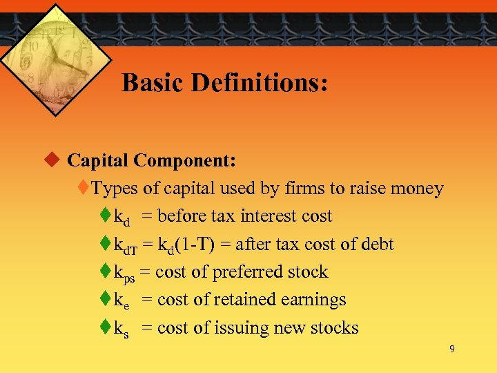 Basic Definitions: u Capital Component: t. Types of capital used by firms to raise