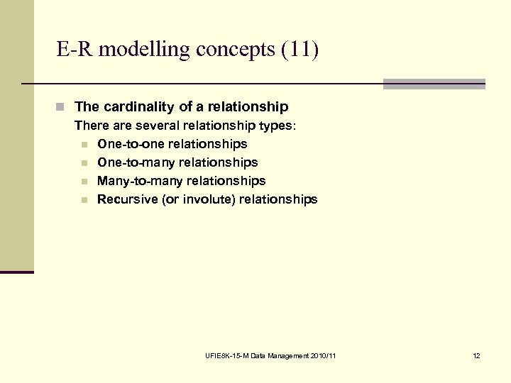 E-R modelling concepts (11) n The cardinality of a relationship There are several relationship