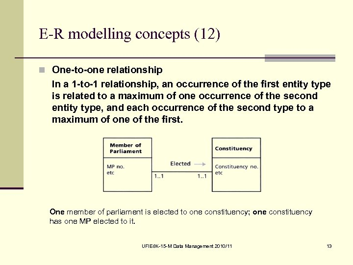 E-R modelling concepts (12) n One-to-one relationship In a 1 -to-1 relationship, an occurrence
