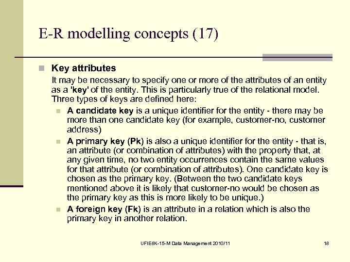 E-R modelling concepts (17) n Key attributes It may be necessary to specify one