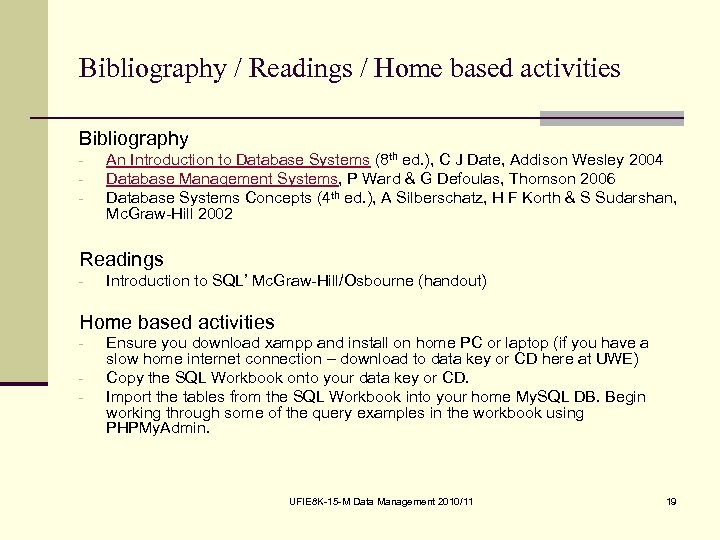 Bibliography / Readings / Home based activities Bibliography - An Introduction to Database Systems