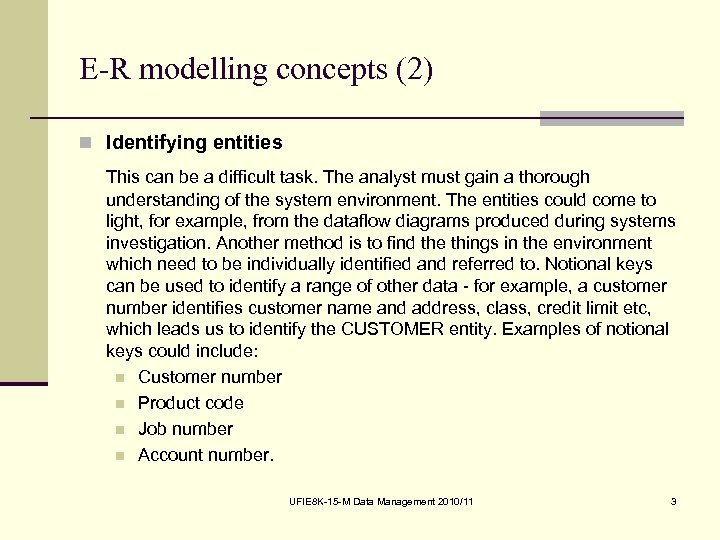E-R modelling concepts (2) n Identifying entities This can be a difficult task. The