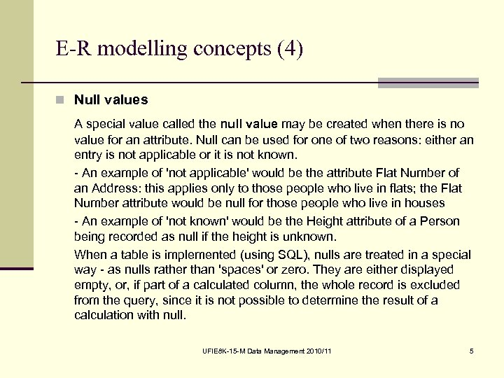 E-R modelling concepts (4) n Null values A special value called the null value