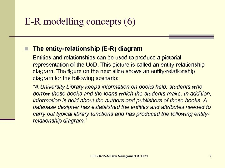 E-R modelling concepts (6) n The entity-relationship (E-R) diagram Entities and relationships can be