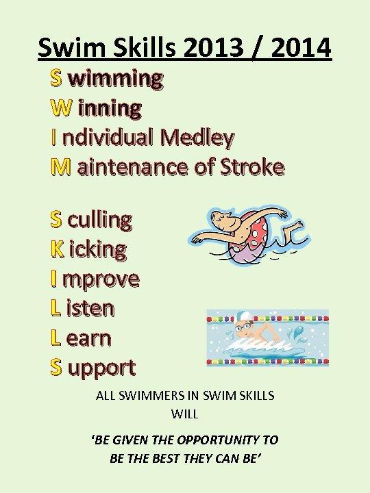 Swim Skills 2013 / 2014 S wimming W inning I ndividual Medley M aintenance