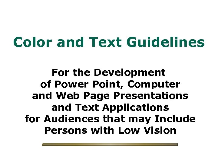 Color and Text Guidelines For the Development of Power Point, Computer and Web Page