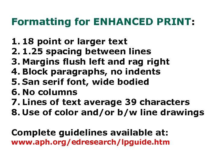 Formatting for ENHANCED PRINT: 1. 18 point or larger text 2. 1. 25 spacing