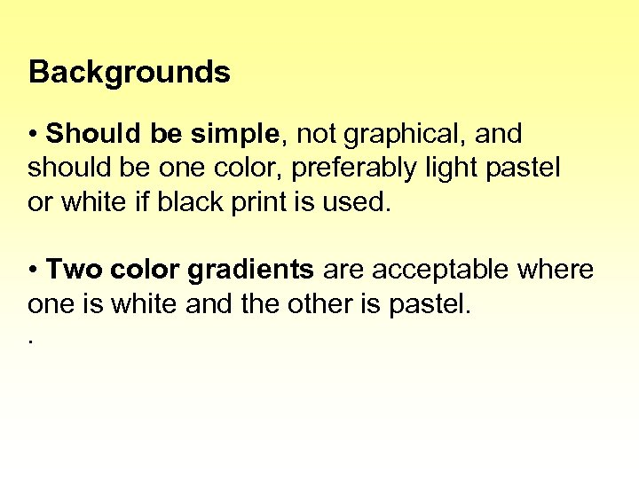 Backgrounds • Should be simple, not graphical, and should be one color, preferably light