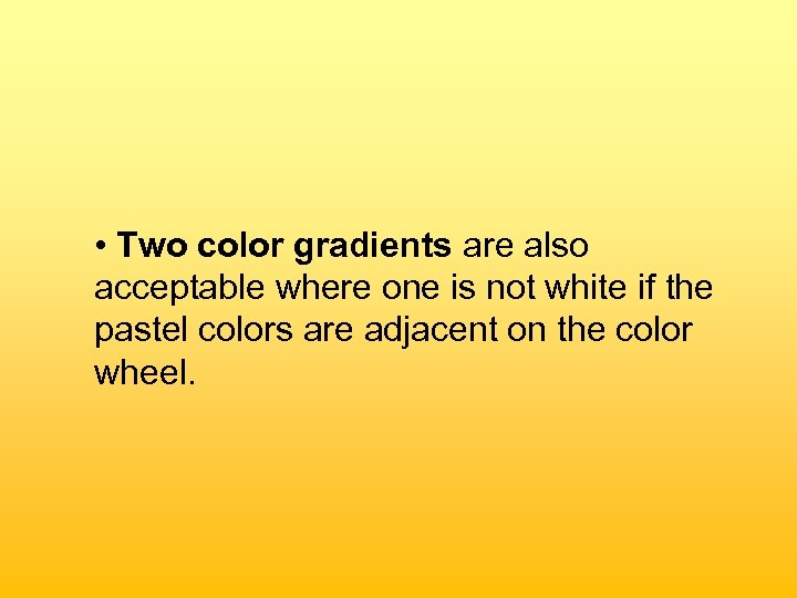 • Two color gradients are also acceptable where one is not white if