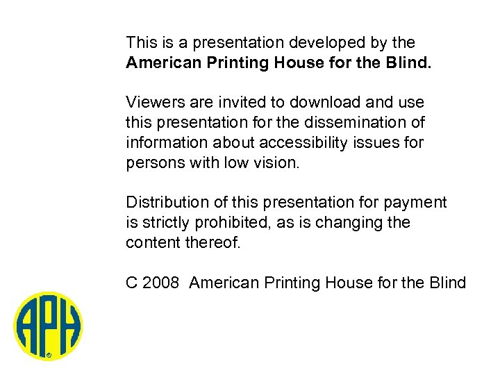 This is a presentation developed by the American Printing House for the Blind. Viewers