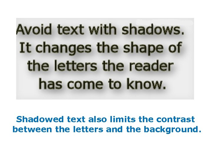 Shadowed text also limits the contrast between the letters and the background.