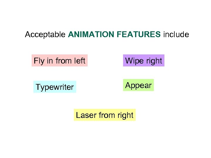 Acceptable ANIMATION FEATURES include Fly in from left Wipe right Typewriter Appear Laser from