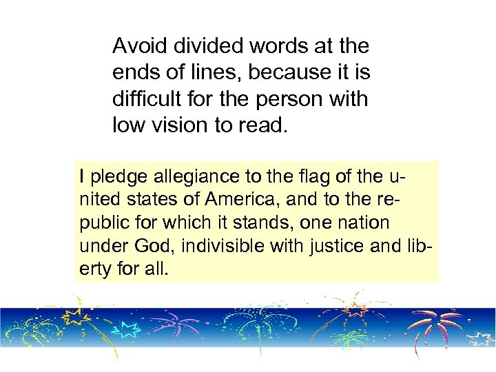 Avoid divided words at the ends of lines, because it is difficult for the