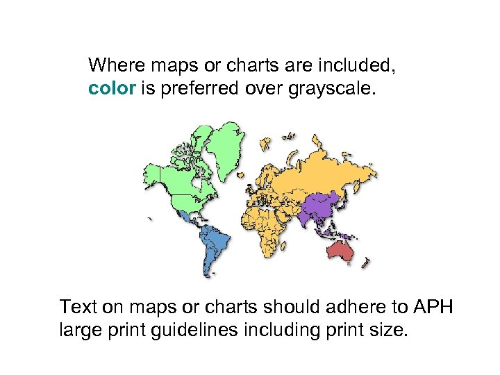 Where maps or charts are included, color is preferred over grayscale. Text on maps