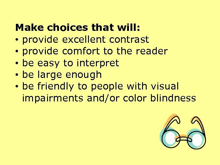 Make choices that will: • provide excellent contrast • provide comfort to the reader