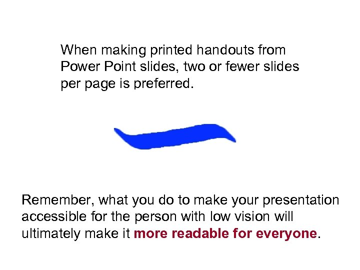 When making printed handouts from Power Point slides, two or fewer slides per page