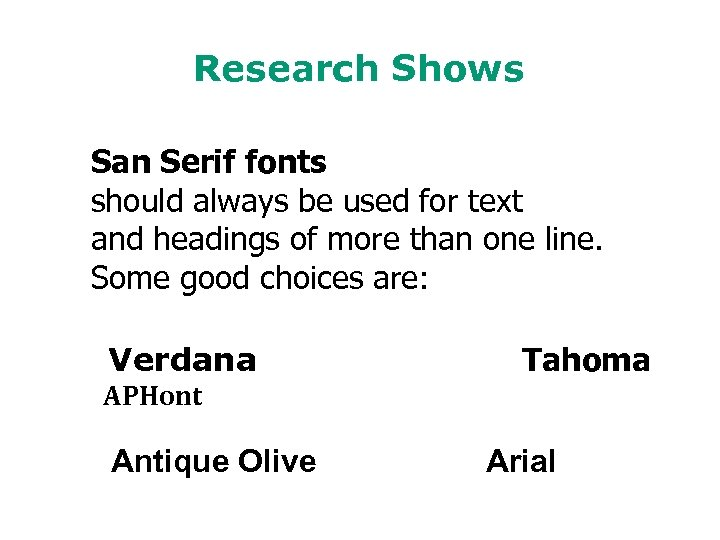 Research Shows San Serif fonts should always be used for text and headings of
