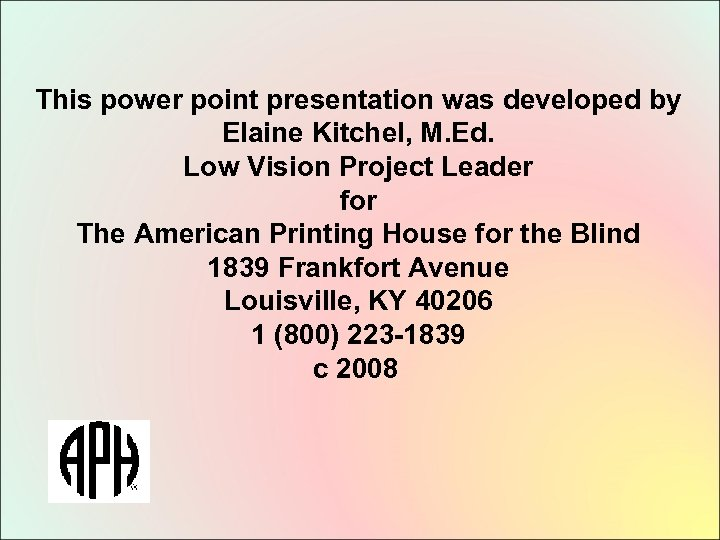 This power point presentation was developed by Elaine Kitchel, M. Ed. Low Vision Project