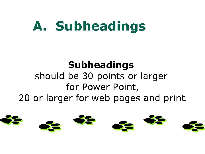 A. Subheadings should be 30 points or larger for Power Point, 20 or larger