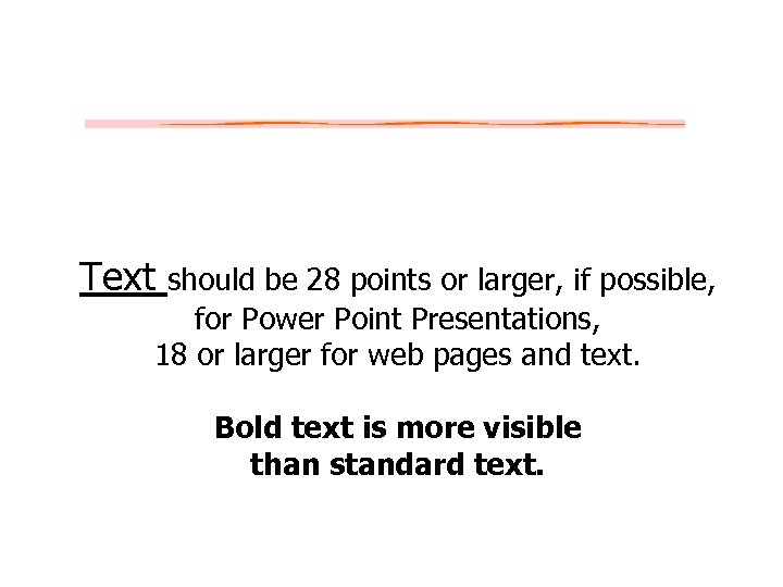Text should be 28 points or larger, if possible, for Power Point Presentations, 18
