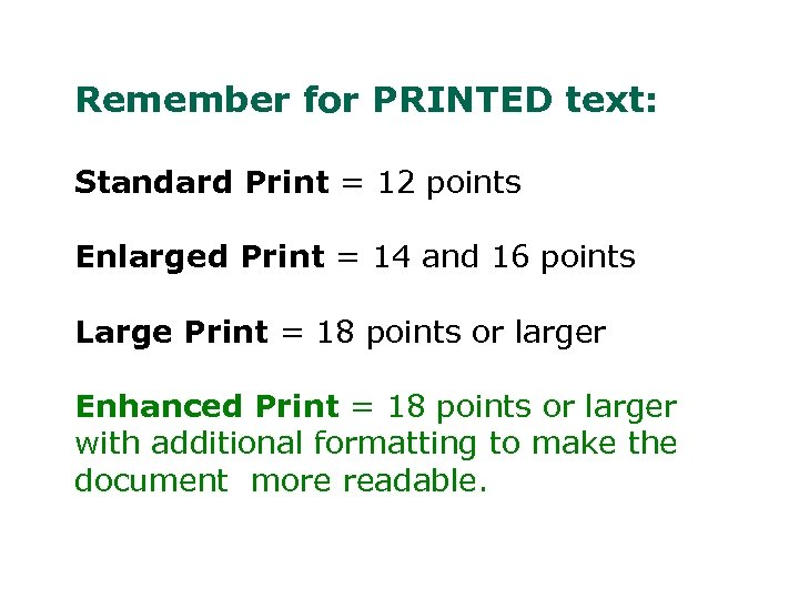 Remember for PRINTED text: Standard Print = 12 points Enlarged Print = 14 and