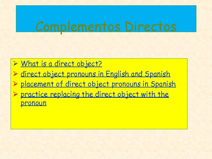 Complementos Directos Ø Ø What is a direct object? direct object pronouns in English