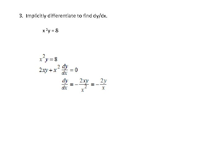 3. Implicitly differentiate to find dy/dx. x 2 y = 8