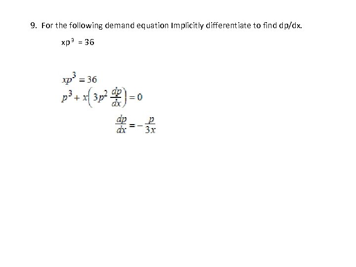 9. For the following demand equation Implicitly differentiate to find dp/dx. xp 3 =