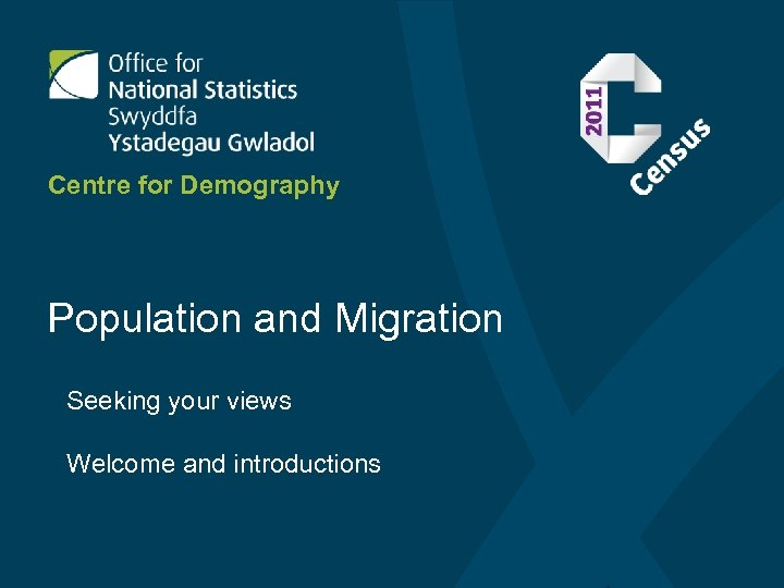 Centre for Demography Population and Migration Seeking your views Welcome and introductions